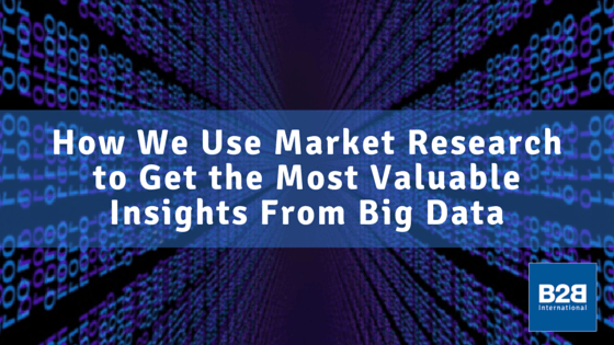 How We Use Market Research to Get the Most Valuable Insights From Big Data